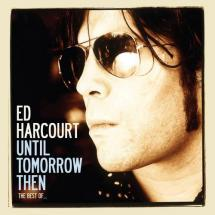 until tomorrow then: the best of ed harcourt