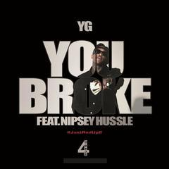 you broke