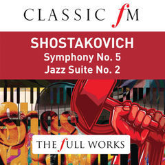 shostakovich: symphony no.5; jazz suite no.2 (classic fm: the full works)