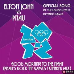 good morning to the night(pnau's rock the games extended mix)(2012伦敦奥运会主题曲)