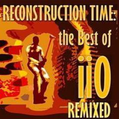 reconstruction time : the best of iio remixed
