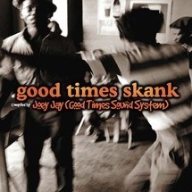 good times skank: joey jay(good times sound system)
