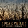 dear child [i've been dying to reach you] (album version)